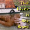 The River Is Her Home