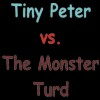 Tiny Peter vs The Monster Turd